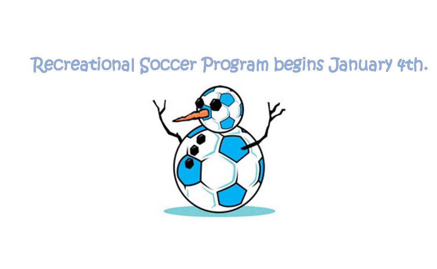 Recreational Soccer Program begins January 4th.